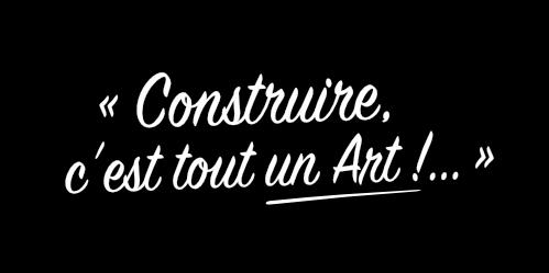 Construire c'est tout un art !